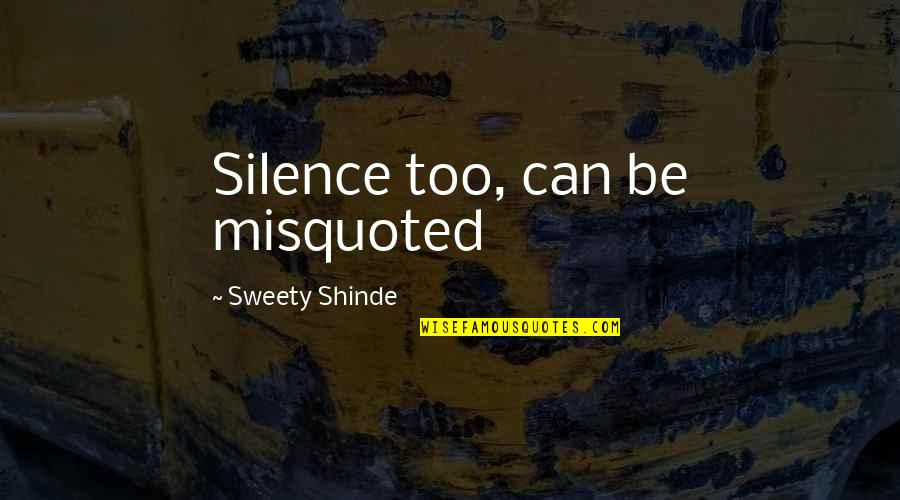 Befor Quotes By Sweety Shinde: Silence too, can be misquoted