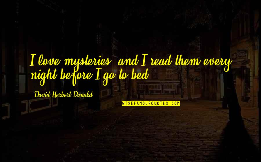 Before Bed Love Quotes By David Herbert Donald: I love mysteries, and I read them every