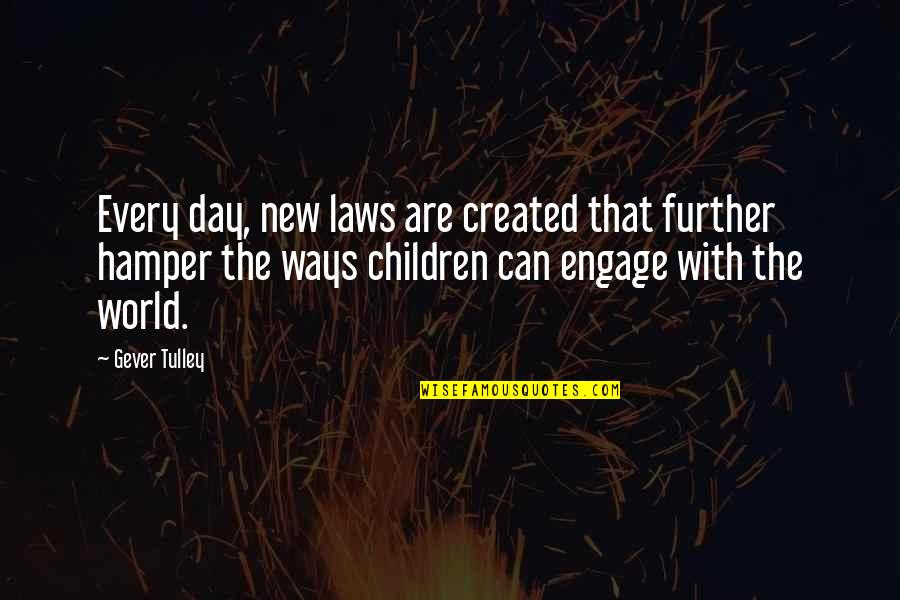 Before Bed Love Quotes By Gever Tulley: Every day, new laws are created that further