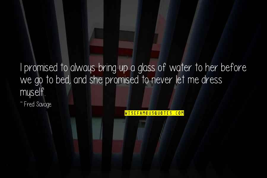 Before You Let Me Go Quotes By Fred Savage: I promised to always bring up a glass