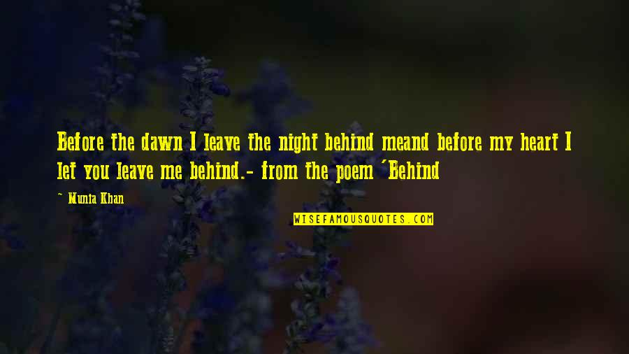 Before You Let Me Go Quotes By Munia Khan: Before the dawn I leave the night behind