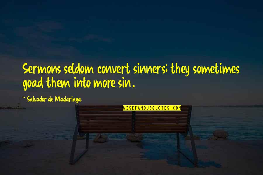 Before You Let Me Go Quotes By Salvador De Madariaga: Sermons seldom convert sinners; they sometimes goad them