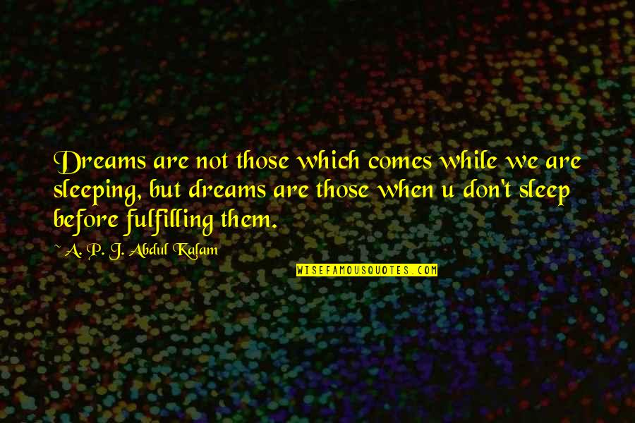Before You Sleep Quotes By A. P. J. Abdul Kalam: Dreams are not those which comes while we