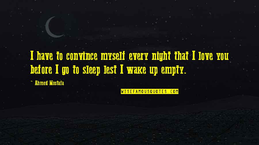 Before You Sleep Quotes By Ahmed Mostafa: I have to convince myself every night that