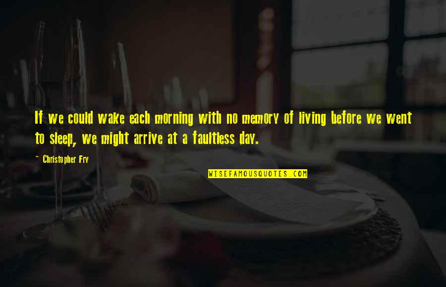 Before You Sleep Quotes By Christopher Fry: If we could wake each morning with no
