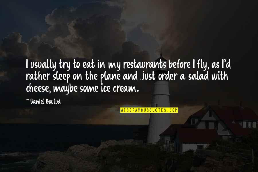 Before You Sleep Quotes By Daniel Boulud: I usually try to eat in my restaurants