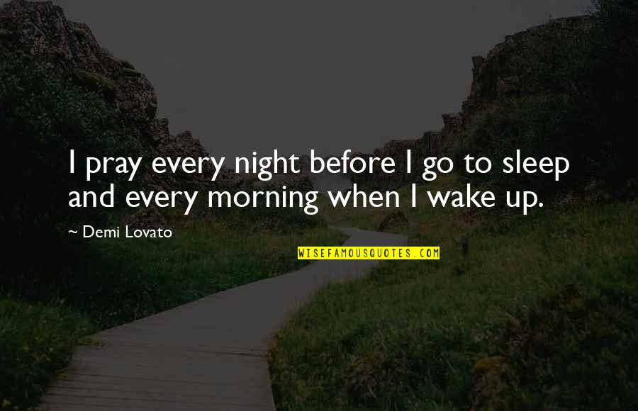 Before You Sleep Quotes By Demi Lovato: I pray every night before I go to