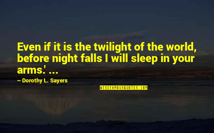 Before You Sleep Quotes By Dorothy L. Sayers: Even if it is the twilight of the