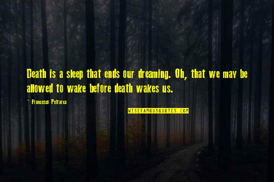 Before You Sleep Quotes By Francesco Petrarca: Death is a sleep that ends our dreaming.