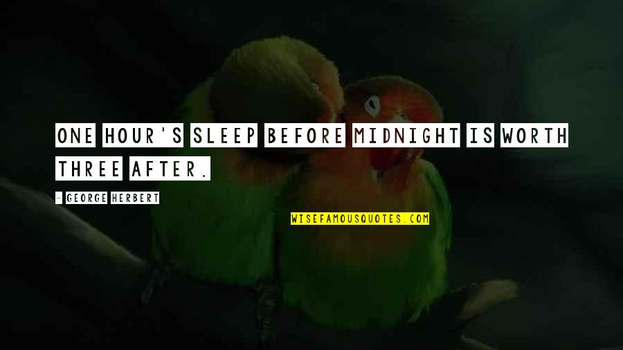 Before You Sleep Quotes By George Herbert: One hour's sleep before midnight is worth three