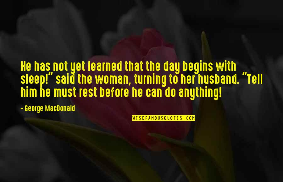 Before You Sleep Quotes By George MacDonald: He has not yet learned that the day