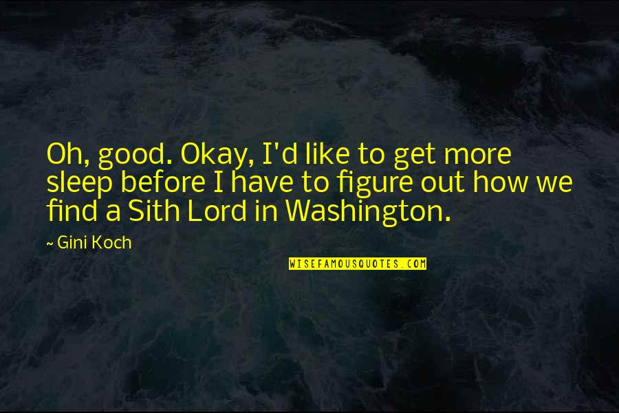 Before You Sleep Quotes By Gini Koch: Oh, good. Okay, I'd like to get more