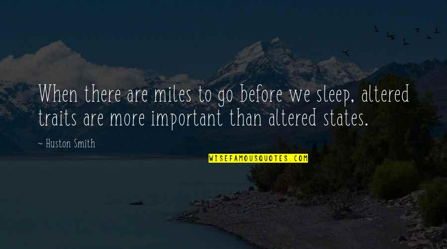 Before You Sleep Quotes By Huston Smith: When there are miles to go before we