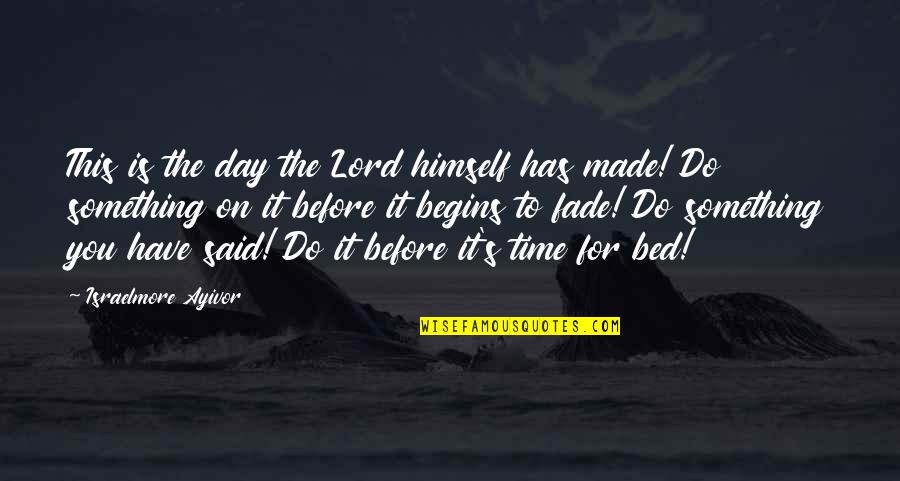 Before You Sleep Quotes By Israelmore Ayivor: This is the day the Lord himself has