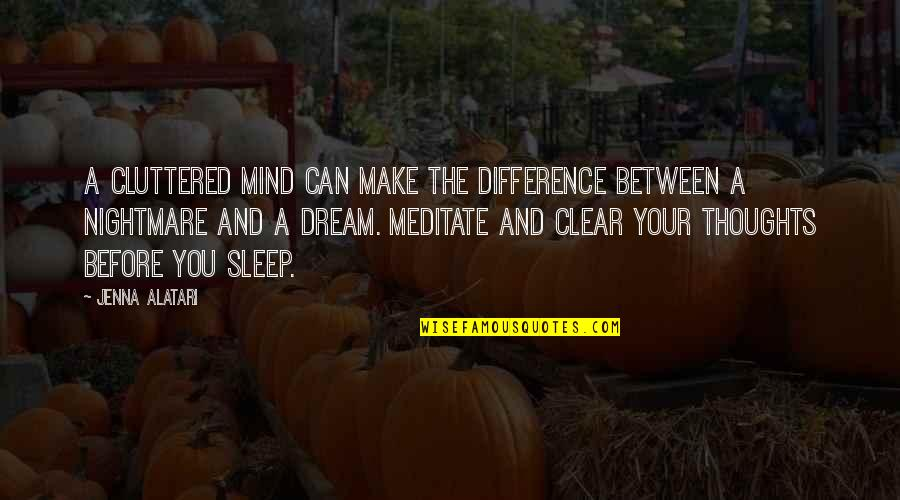 Before You Sleep Quotes By Jenna Alatari: A cluttered mind can make the difference between