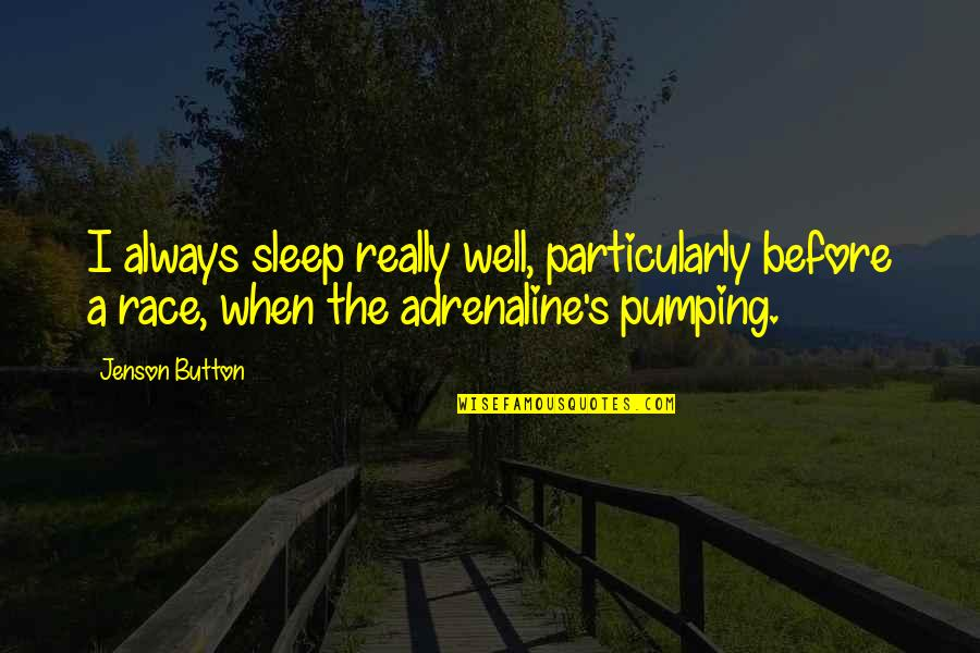 Before You Sleep Quotes By Jenson Button: I always sleep really well, particularly before a