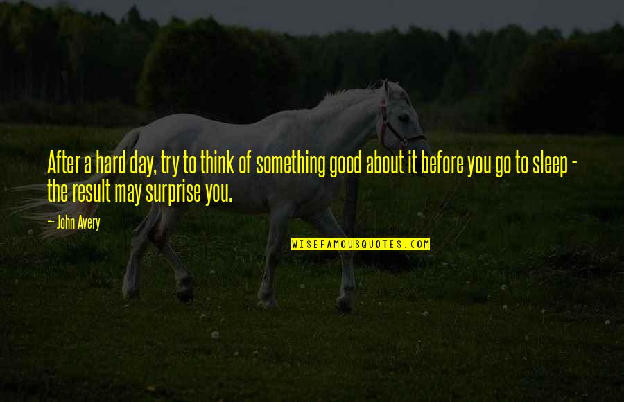 Before You Sleep Quotes By John Avery: After a hard day, try to think of