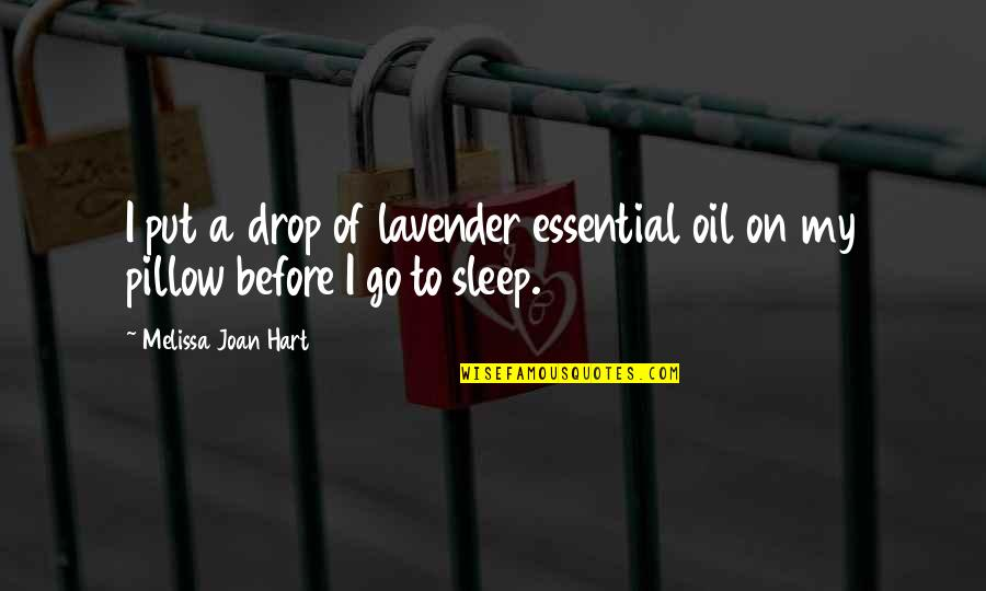 Before You Sleep Quotes By Melissa Joan Hart: I put a drop of lavender essential oil