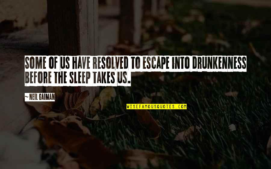 Before You Sleep Quotes By Neil Gaiman: Some of us have resolved to escape into
