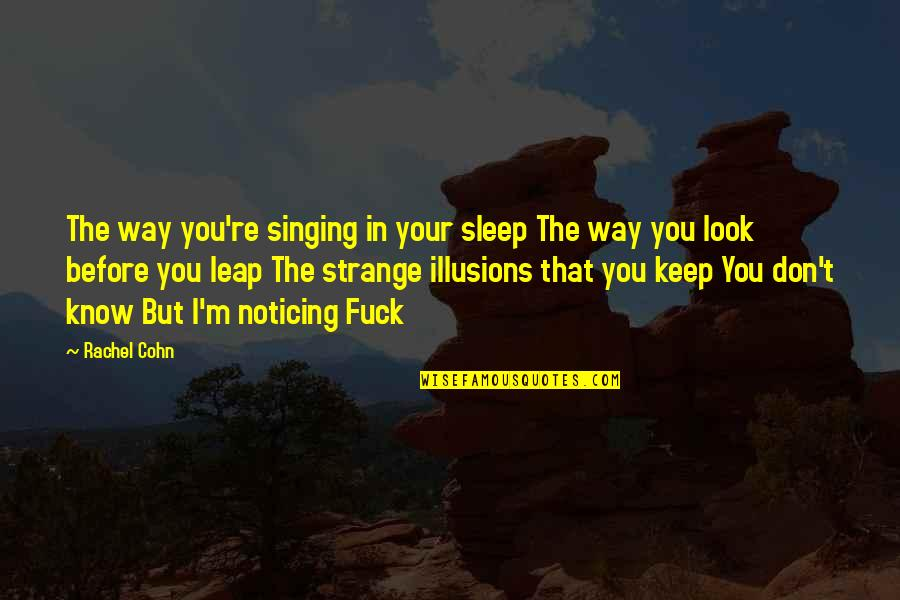 Before You Sleep Quotes By Rachel Cohn: The way you're singing in your sleep The