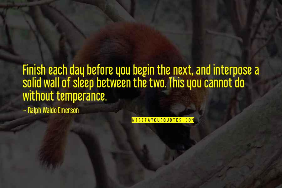 Before You Sleep Quotes By Ralph Waldo Emerson: Finish each day before you begin the next,