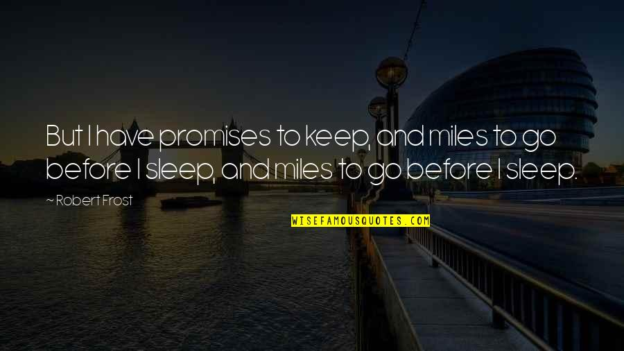 Before You Sleep Quotes By Robert Frost: But I have promises to keep, and miles