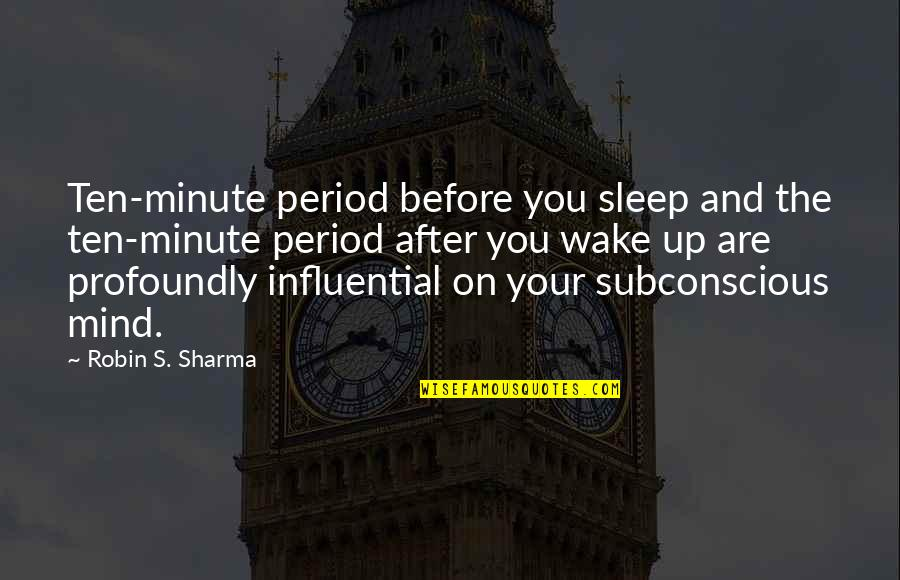 Before You Sleep Quotes By Robin S. Sharma: Ten-minute period before you sleep and the ten-minute