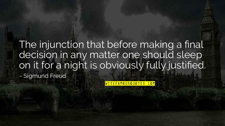 Before You Sleep Quotes By Sigmund Freud: The injunction that before making a final decision