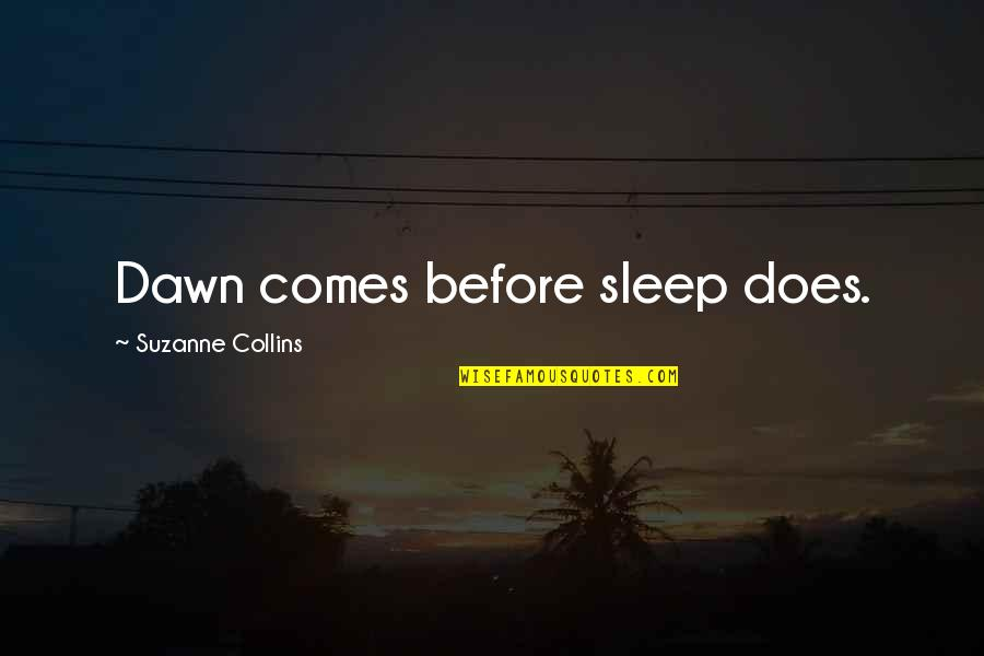 Before You Sleep Quotes By Suzanne Collins: Dawn comes before sleep does.
