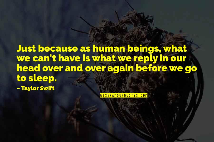 Before You Sleep Quotes By Taylor Swift: Just because as human beings, what we can't