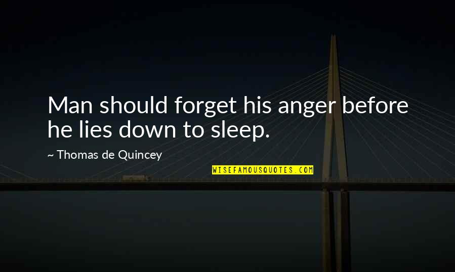 Before You Sleep Quotes By Thomas De Quincey: Man should forget his anger before he lies