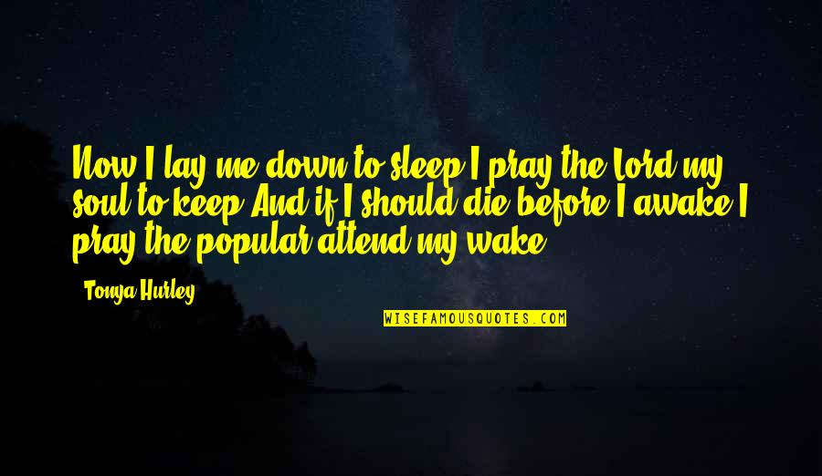 Before You Sleep Quotes By Tonya Hurley: Now I lay me down to sleep,I pray