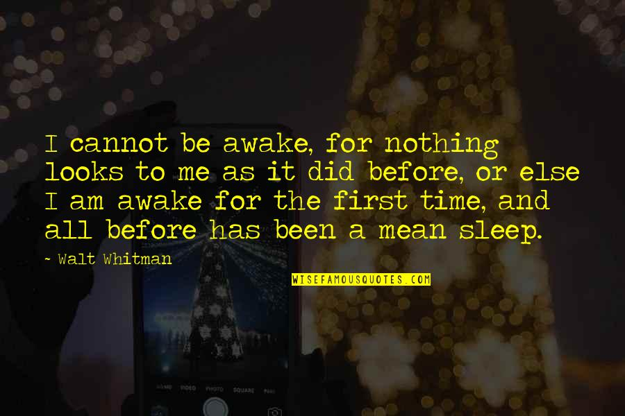 Before You Sleep Quotes By Walt Whitman: I cannot be awake, for nothing looks to