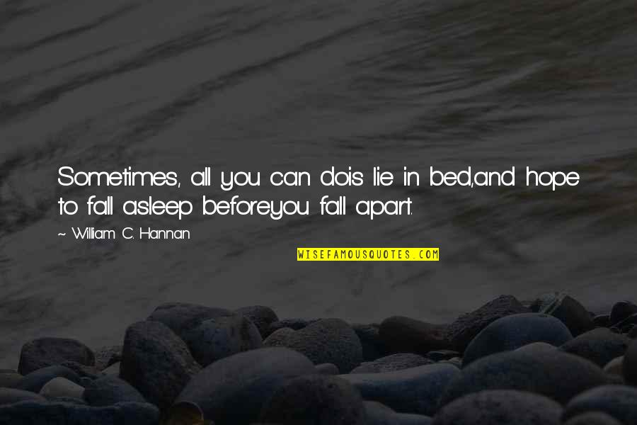 Before You Sleep Quotes By William C. Hannan: Sometimes, all you can dois lie in bed,and