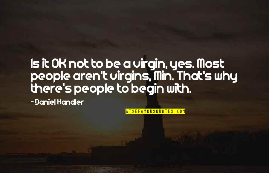 Begin With Yes Quotes By Daniel Handler: Is it OK not to be a virgin,