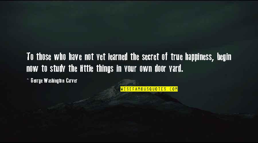 Begin With Yes Quotes By George Washington Carver: To those who have not yet learned the