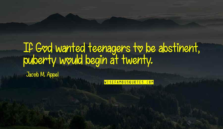 Begin With Yes Quotes By Jacob M. Appel: If God wanted teenagers to be abstinent, puberty