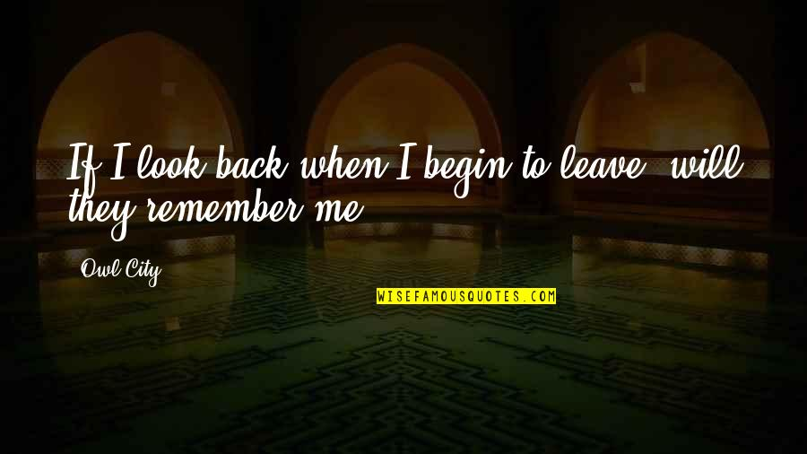 Begin With Yes Quotes By Owl City: If I look back when I begin to