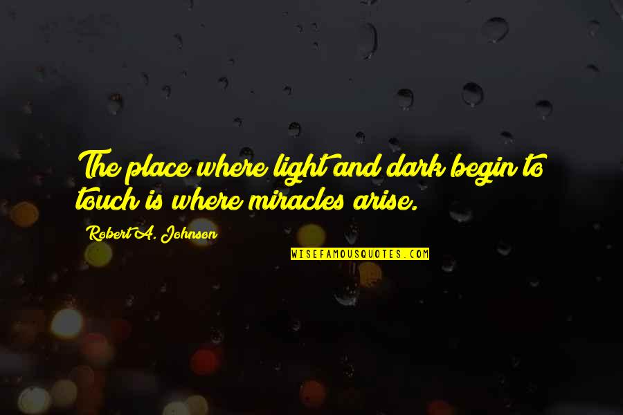 Begin With Yes Quotes By Robert A. Johnson: The place where light and dark begin to