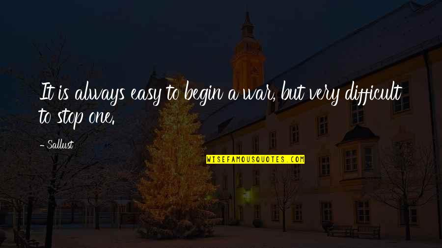 Begin With Yes Quotes By Sallust: It is always easy to begin a war,