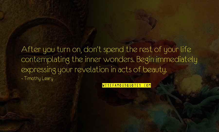 Begin With Yes Quotes By Timothy Leary: After you turn on, don't spend the rest