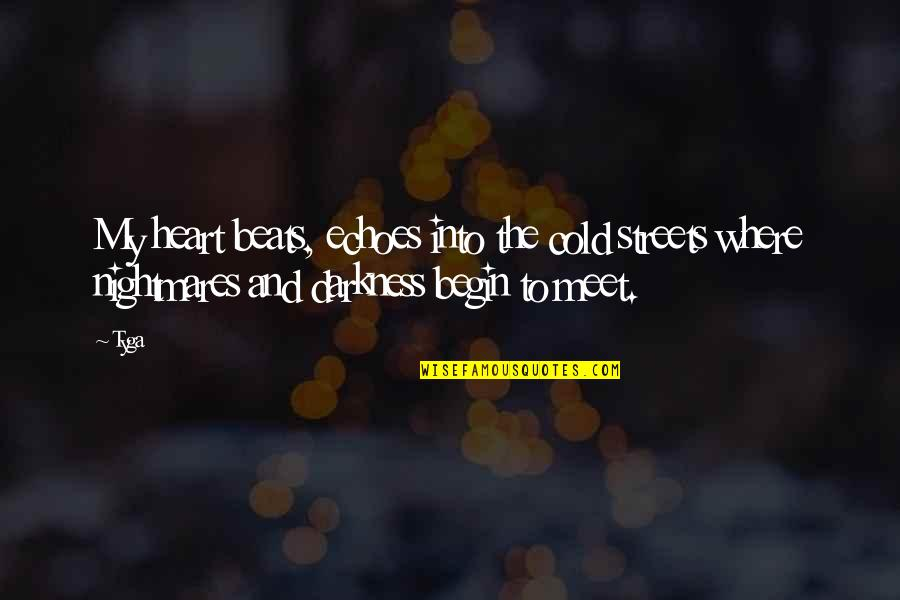 Begin With Yes Quotes By Tyga: My heart beats, echoes into the cold streets
