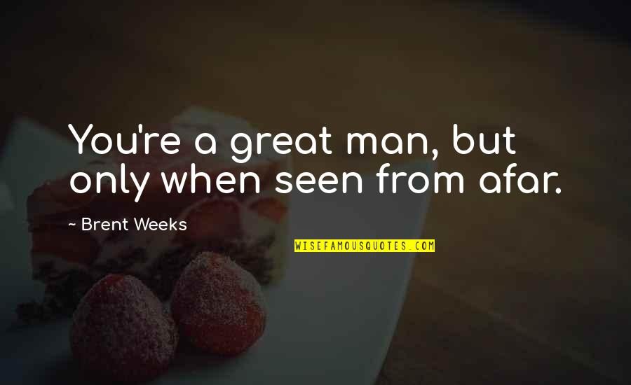 Beginner Photography Quotes By Brent Weeks: You're a great man, but only when seen
