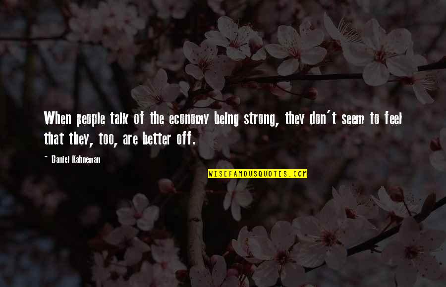 Beginner Photography Quotes By Daniel Kahneman: When people talk of the economy being strong,