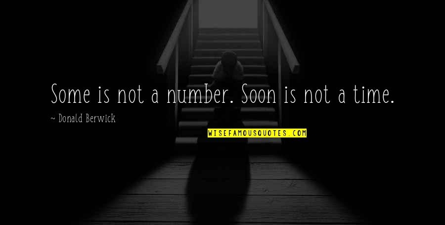 Beginner Photography Quotes By Donald Berwick: Some is not a number. Soon is not