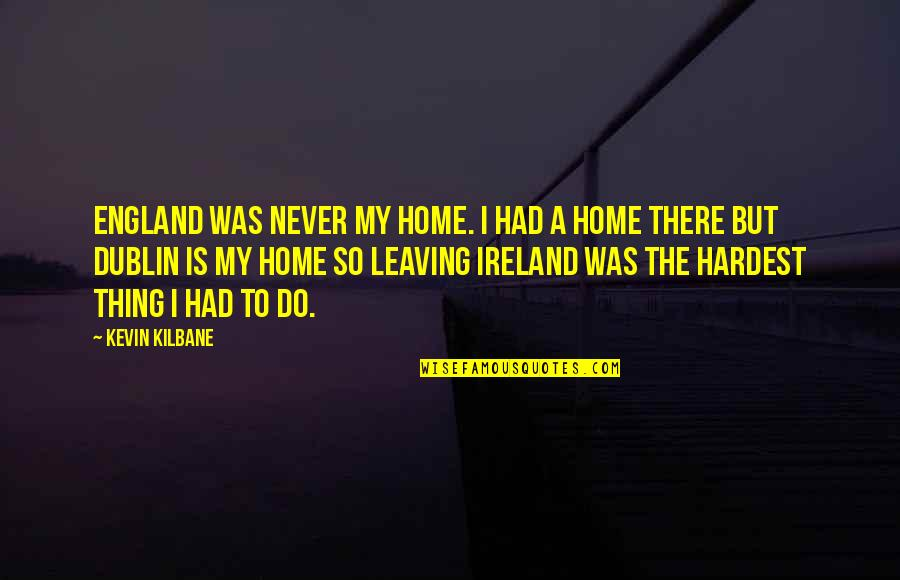 Beginner Photography Quotes By Kevin Kilbane: England was never my home. I had a