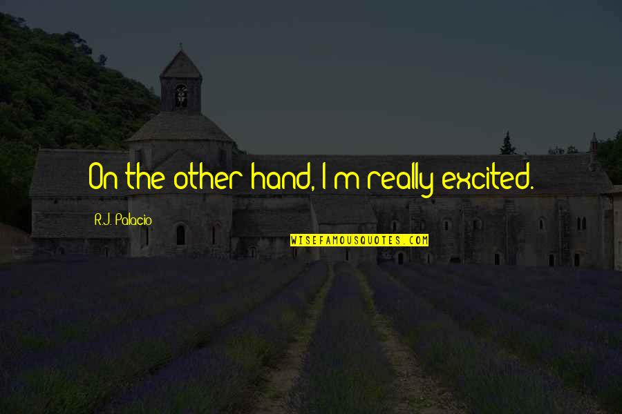 Beginner Photography Quotes By R.J. Palacio: On the other hand, I'm really excited.