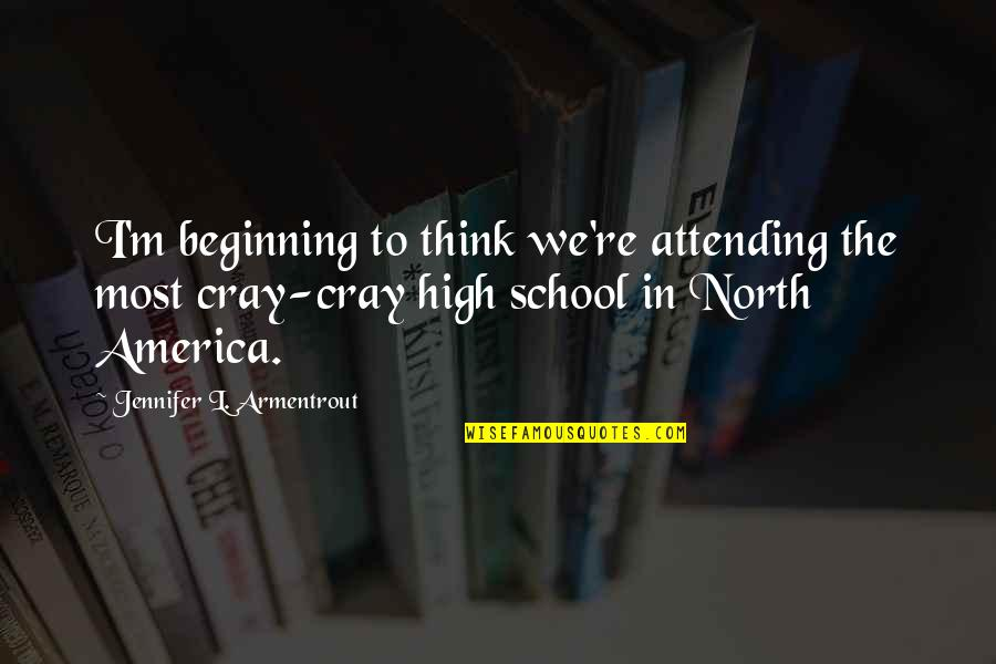 Beginning High School Quotes By Jennifer L. Armentrout: I'm beginning to think we're attending the most