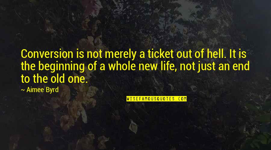 Beginning Of A New End Quotes By Aimee Byrd: Conversion is not merely a ticket out of