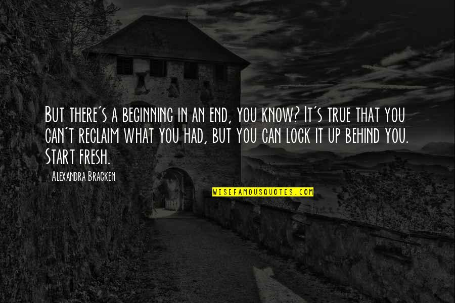 Beginning Of A New End Quotes By Alexandra Bracken: But there's a beginning in an end, you
